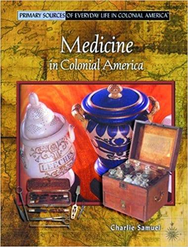 Medicine in Colonial America (Primary Sources of Everyday Life in Colonial America)