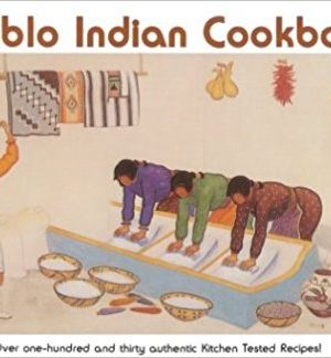 Pueblo Indian Cookbook: Recipes from the Pueblos of the American Southwest