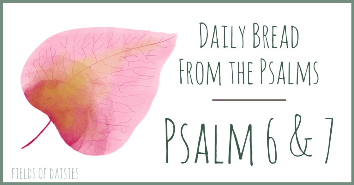 Psalms 6 & 7 Daily Bread