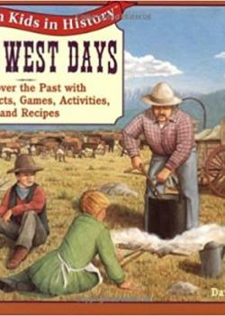 Wild West Days: Discover the Past with Fun Projects, Games, Activities, and Recipes