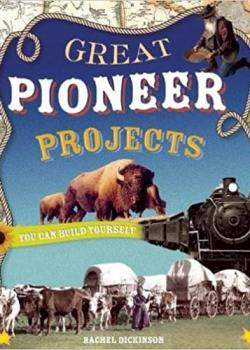 GREAT PIONEER PROJECTS: YOU CAN BUILD YOURSELF