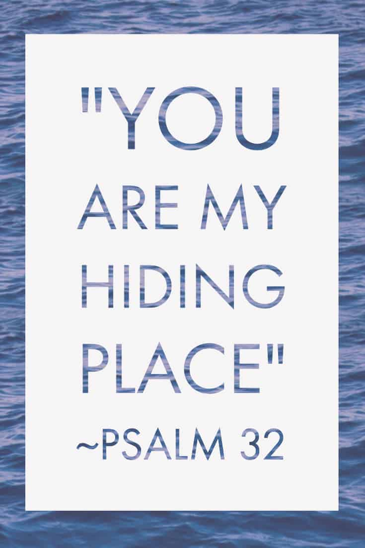 You are my hiding place -Psalm 32