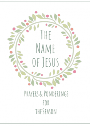 The Name of Jesus: Prayers & Ponderings For the Season